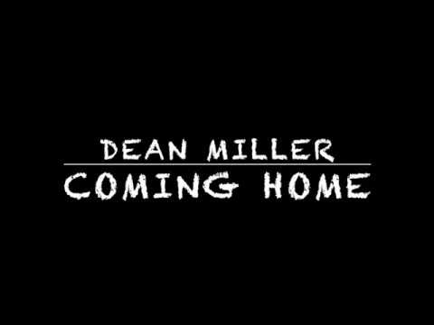 COMING HOME - DEAN MILLER