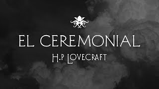 """El Ceremonial"" de H.P. Lovecraft ~ Audio Relato"
