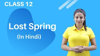 Lost Spring Class 12 in Hindi | Lost Spring Class 12 in English | Lost Spring Class 12