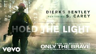 "Dierks Bentley - Hold The Light (From ""Only The Brave"" Soundtrack / Audio) ft. S. Carey"