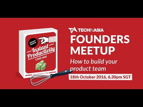Tech in Asia Founders Meetup: How to build your product team