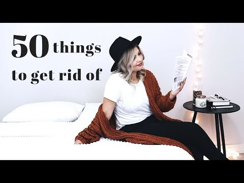 50 THINGS TO GET RID OF BEFORE 2019   Minimalism Series