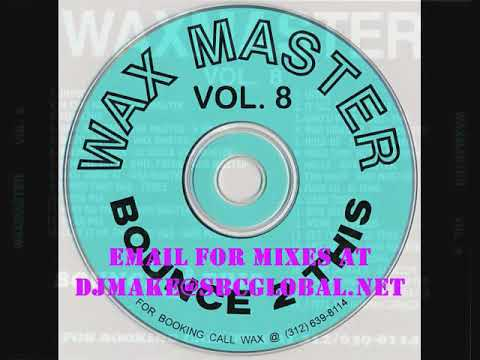 Waxmaster Vol 8 - Bounce 2 This Old School Ghetto House Juke Mix Twerk BoB 90's House