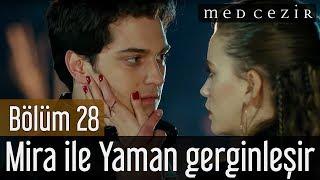 Medcezir 28.Bölüm - Ada'nın gelişi ile Mira Yaman'la gerginleşir