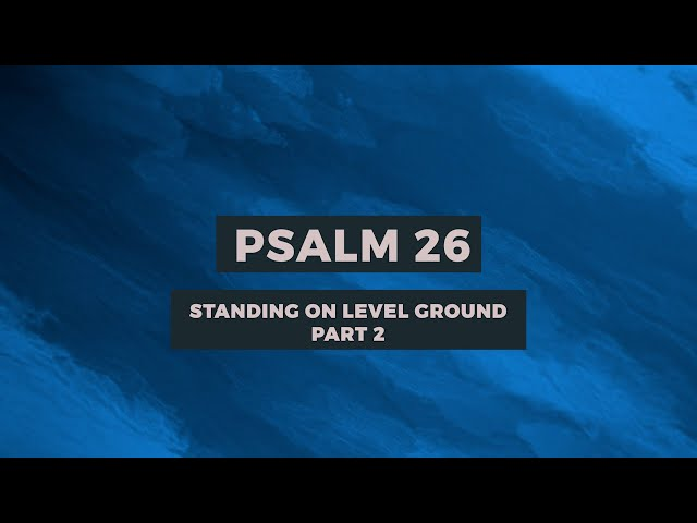 PSALM 26: STANDING ON LEVEL GROUND (PART-2) | Sam P. Chelladurai | Weekly Prayer | AFT Church
