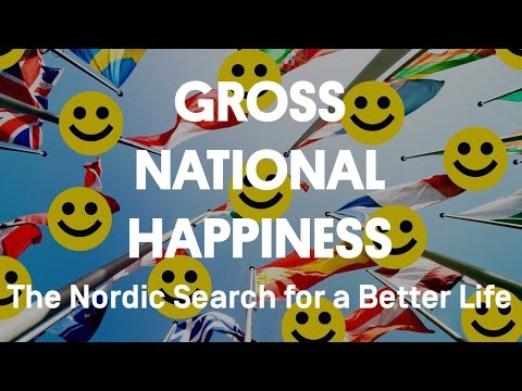 Gross National Happiness | The Nordic Search for a Better Life