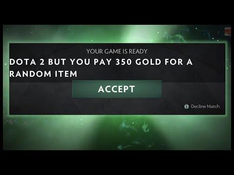 Dota 2 But You Pay 350 Gold For A Random Item