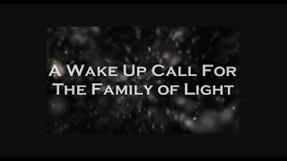 WAKE UP CALL FOR THE FAMILY OF LIGHT -Pleiadian Message For Humanity  -The Time Is Now