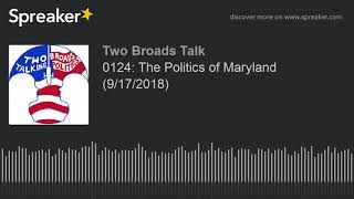0124: The Politics of Maryland (9/17/2018) (part 2 of 4)