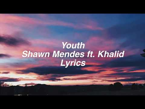 Youth || Shawn Mendes ft. Khalid Lyrics