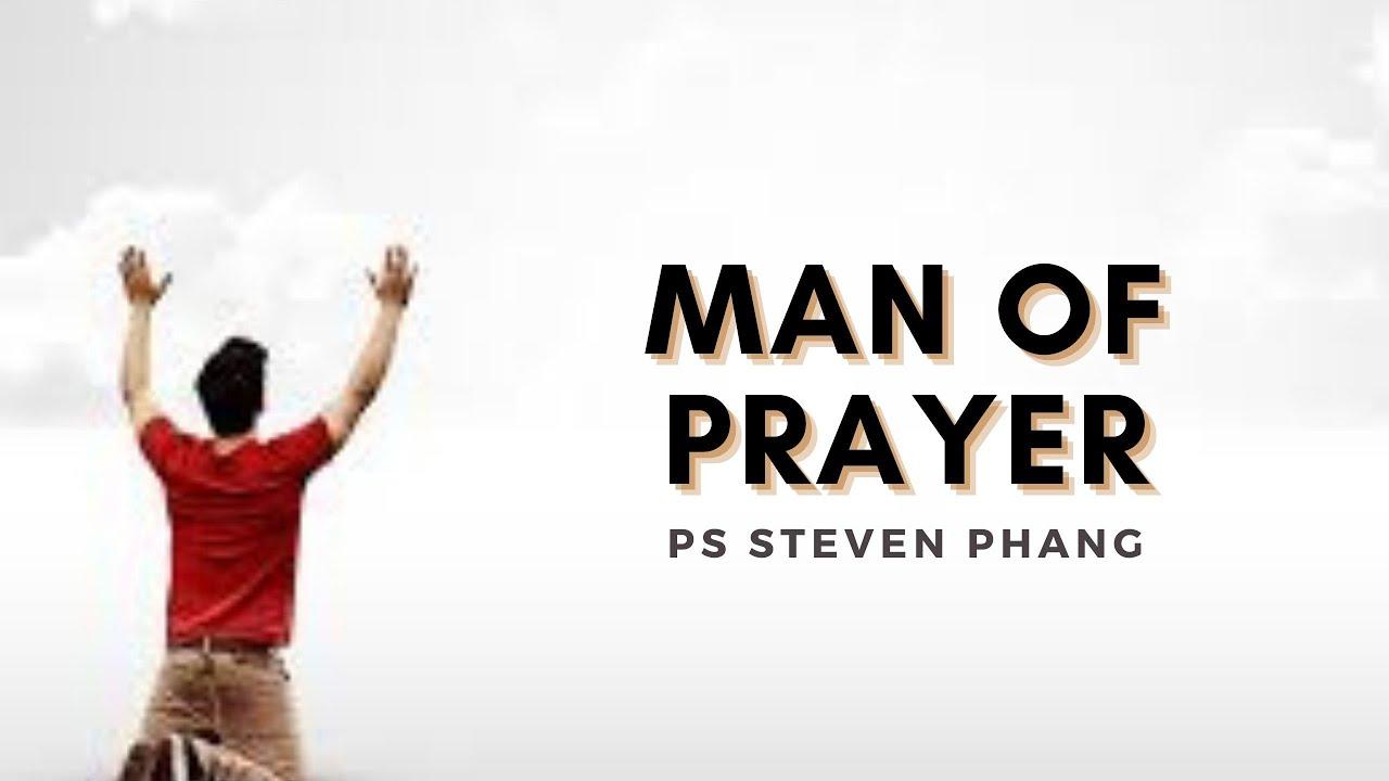 17 Oktober 2021 ~ Man of Prayer ~ Ps  Steven Phang
