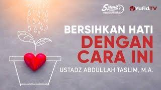 Bersihkan Hatimu dengan Cara Ini Ustadz Abdullah Taslim M A 5 Menit yang Menginspirasi