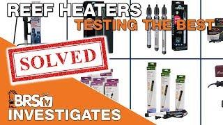 We test your aquarium heaters and determine what's, Good?, Better?, BEST?  | BRStv Investigates