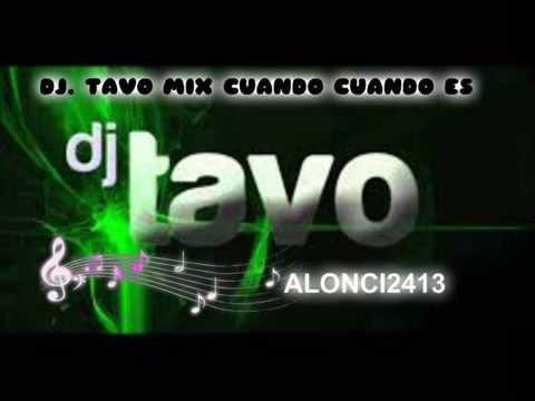 DJ. TAVO (2O14) SUPER MEZCLAS - Mix Cuando Cuando Es -