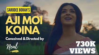 Aji Moi Koina | Sarodee Borah ft. Neal | Sumi Borah | Rajiv Rag | Latest Assamese Video 2020
