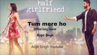 Tum Mere Ho | Arijit Singh New Song 2017_Half GirlFriend_Arjun Kapoor_Shraddha Kapoor