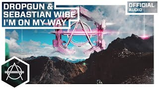 Dropgun & Sebastian Wibe - I'm On My Way (Official Audio)