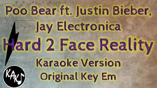 Poo Bear - Hard 2 Face Reality ft. Justin Bieber, Jay Electronica Karaoke Lyrics Original Key Em