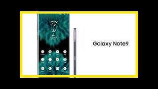 Breaking News | Samsung might announced Galaxy Note 9 on August 9 in New York