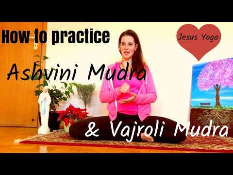 How to practice Ashvini Mudra and Vajroli Mudra- Jesus Yoga