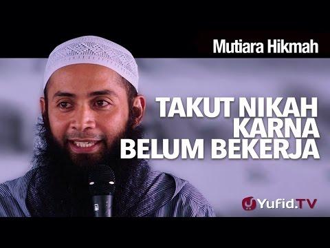 Mutiara Hikmah: Takut Nikah karena Belum Bekerja - Ustadz Dr. Syafiq Riza Basalamah, M.A.
