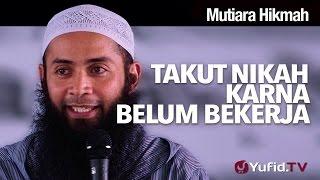 Mutiara Hikmah: Takut Nikah Karna Belum Bekerja - Ustadz DR Syafiq Riza Basalamah, MA. 2017 Video