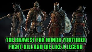 The Bravest For Honor Youtuber - Fight, Kill and Die like a Legend [For Honor]