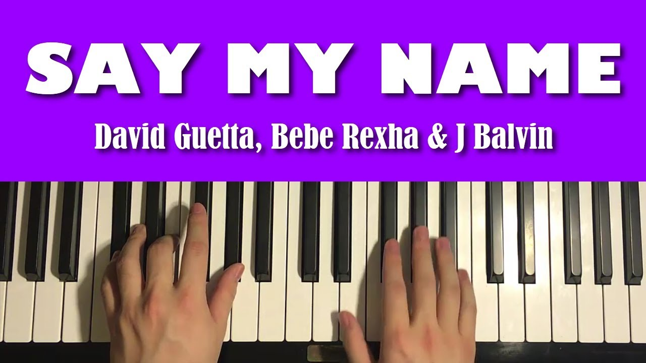 HOW TO PLAY   Say My Name   David Guetta, Bebe Rexha & J Balvin Piano  Tutorial Lesson