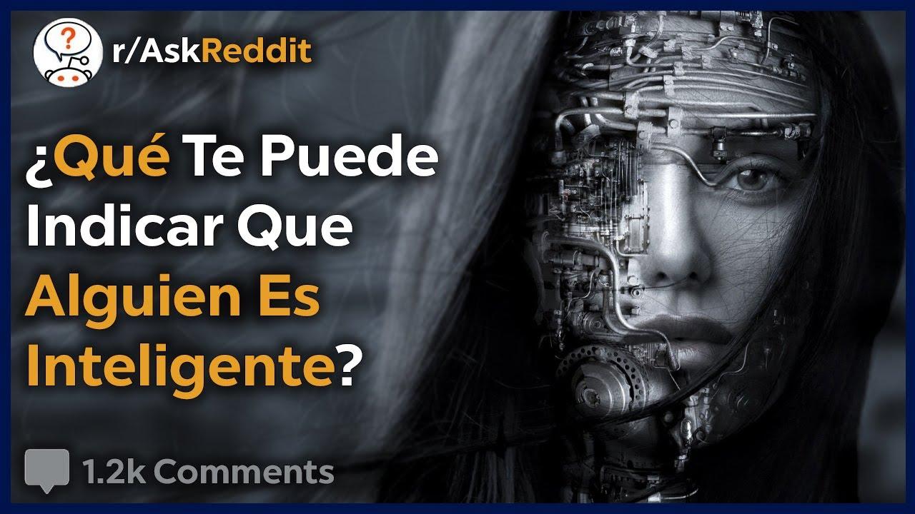 Como Saber Si Alguien Es Inteligente - Reddit Pregunta