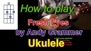 How to play Fresh Eyes by Andy Grammer Ukulele