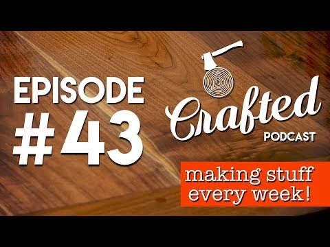 Crafted Podcast #43: Working With Ash, DEWALT Media Event, Best Selling Projects