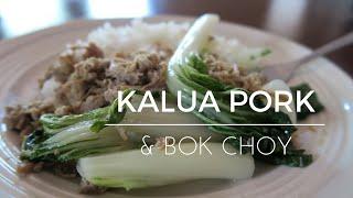 Kalua Pork and Cabbage (Bok Choy)