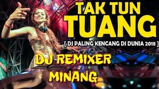 TAK TUN TUONG DJ REMIXER UPIEK ISIL ( MINANG)