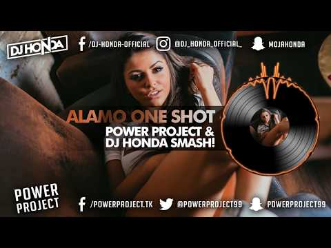 Alamo One Shot (Power Project & Dj Honda Smash!)