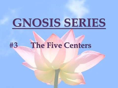 Gnosis Series #3 - The Five Centers