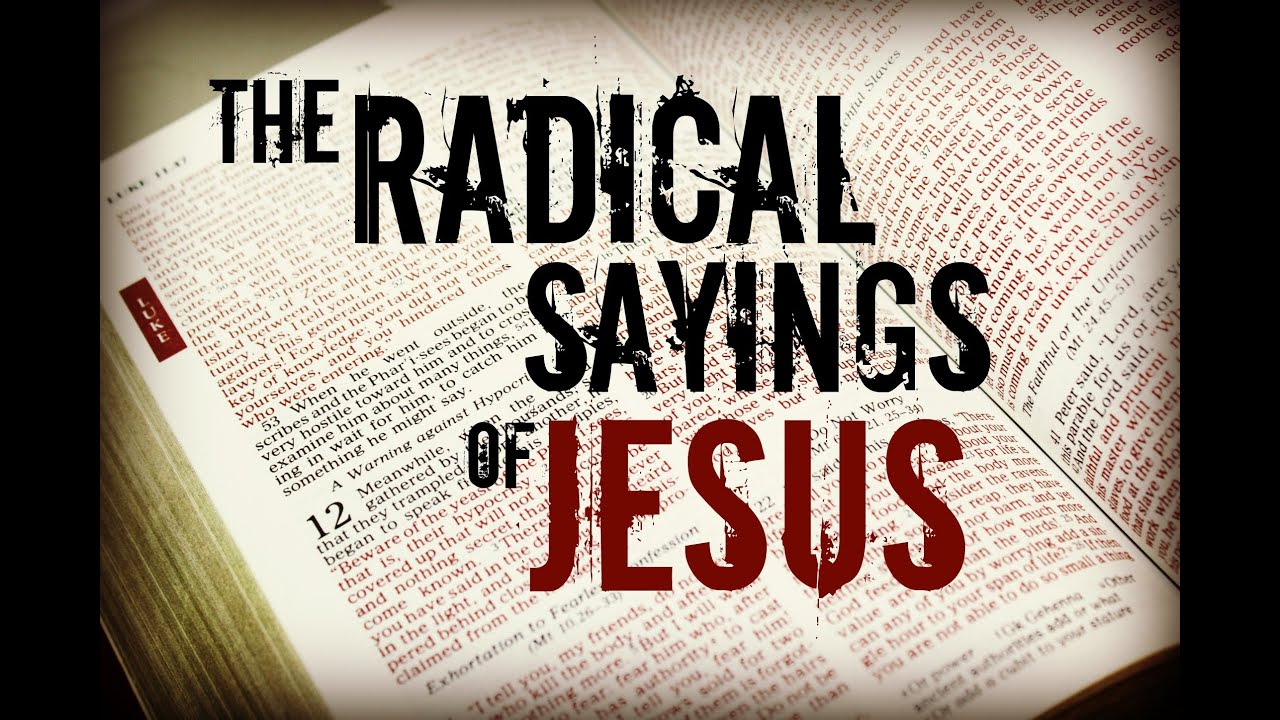 The Radical Sayings Of Jesus