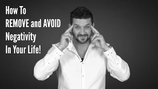 How To REMOVE and AVOID Negativity In Your Life