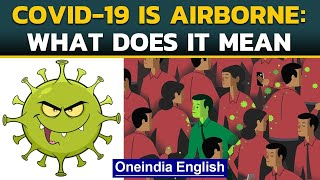 Covid-19 airborne? What does it mean | Explained simply | Oneindia news