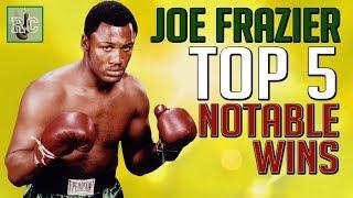 Joe Frazier - Top 5 Notable Wins