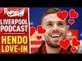 THE HENDO LOVE-IN | LIVERPOOL FC PODCAST