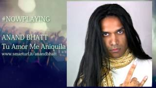 Watch Anand Bhatt Tu Amor Me Aniquila video