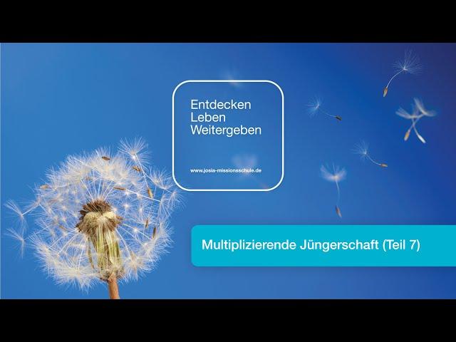 Multiplizierende Jüngerschaft (Teil 7)