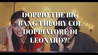 LEONARD doppia Sheldon!? Doppiaggio TBBT feat. Gabriele Lopez | Cristina Garosi
