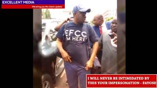 I WILL NEVER BE INTIMIDATED BY THIS YOUR IMPERSONATION -  FAYOSE TELLS EFCC
