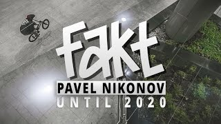 FAKT BMX - PAVEL NIKONOV - UNTIL 2020