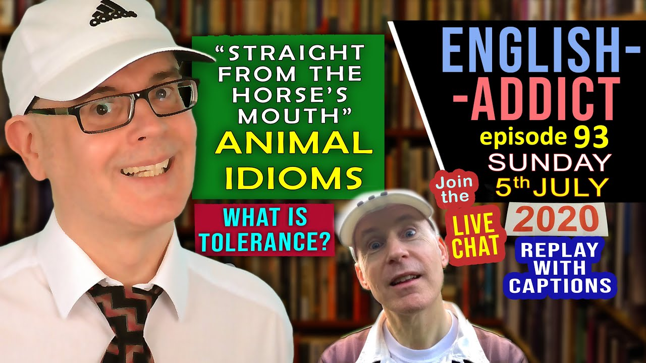 animal idioms / English Addict - 93 / Live Lesson / Sunday 5th July 2020 / with Mr Duncan in England