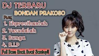 Dj Bondan Prakoso Terbaru Full Bass | Ekpresikanlah | Yasudalah | Bunga | R.I.P ' Enak Buat Santuy!!