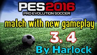 [PES 2016] Match with New Gameplay v 3.4 (By Harlock)