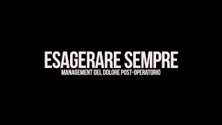ESAGERARE SEMPRE - Management Del Dolore Post-Operatorio