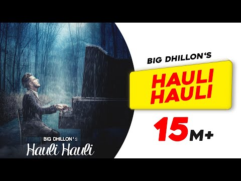 Hauli Hauli | BIG Dhillon | Jaani | B Praak | Latest Punjabi Song
